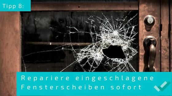 Tipp 8: Repariere eingeschlagene Fensterscheiben sofort