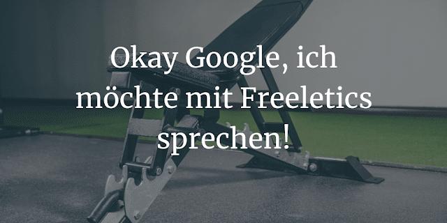 Okay Google, ich möchte mit Freeletics sprechen!
