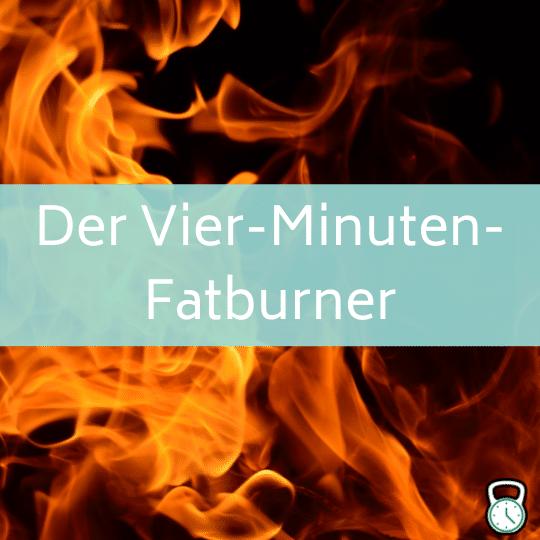 Der Vier-Minuten-Fatburner